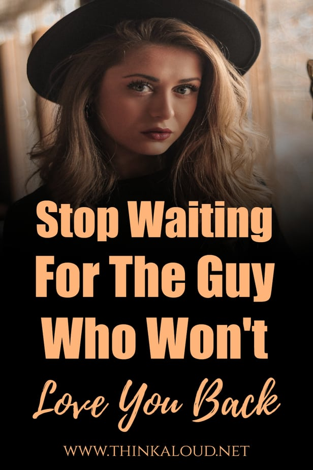 Stop Waiting For The Guy Who Won't Love You Back