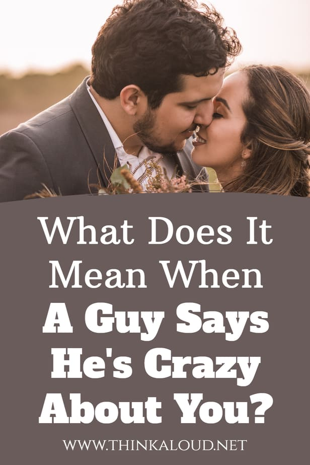 What Does It Mean When A Guy Says He's Crazy About You?