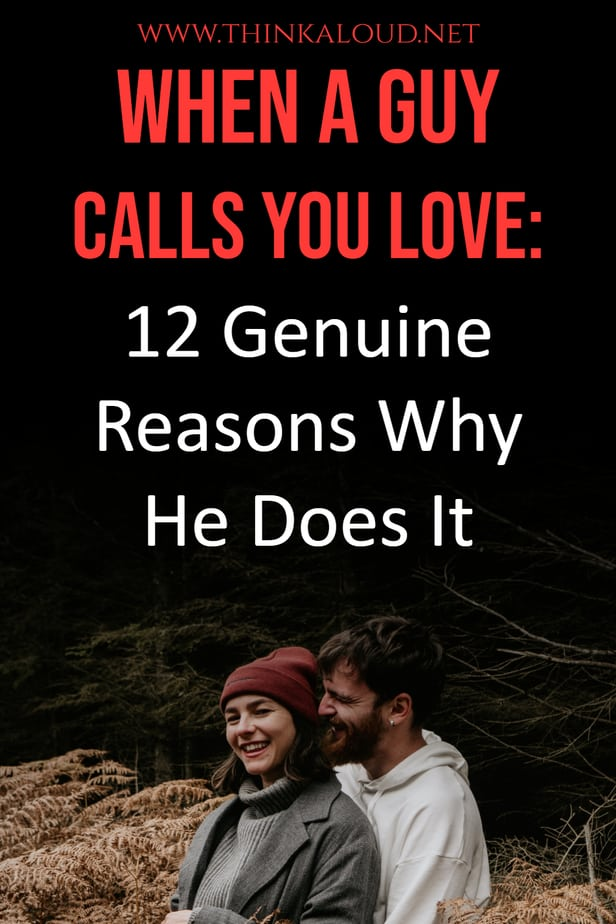 When A Guy Calls You Love: 12 Genuine Reasons Why He Does It
