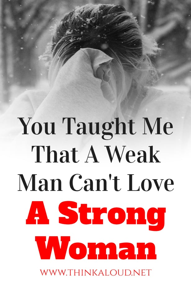 You Taught Me That A Weak Man Can't Love A Strong Woman