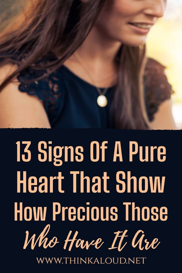 13 Signs Of A Pure Heart That Show How Precious Those Who Have It Are