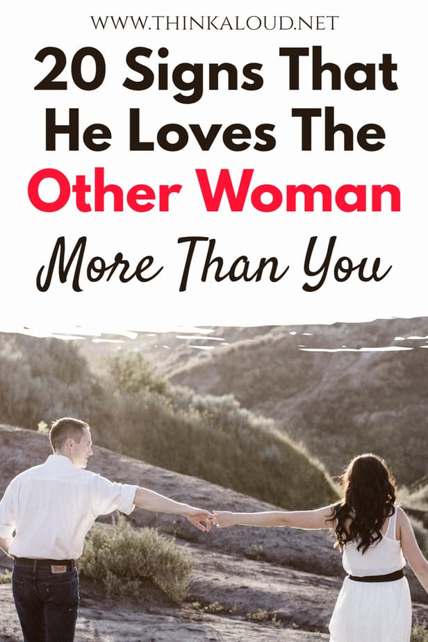 20 Signs That He Loves The Other Woman More Than You