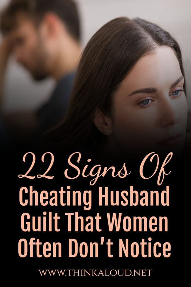 22 Signs Of Cheating Husband Guilt That Women Often Don't Notice