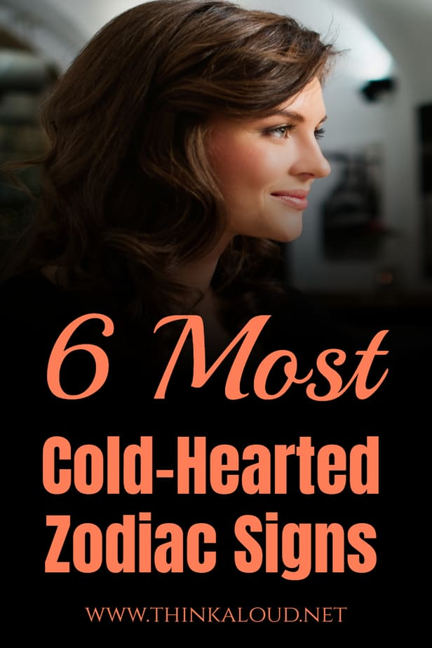 6 Most Cold-Hearted Zodiac Signs