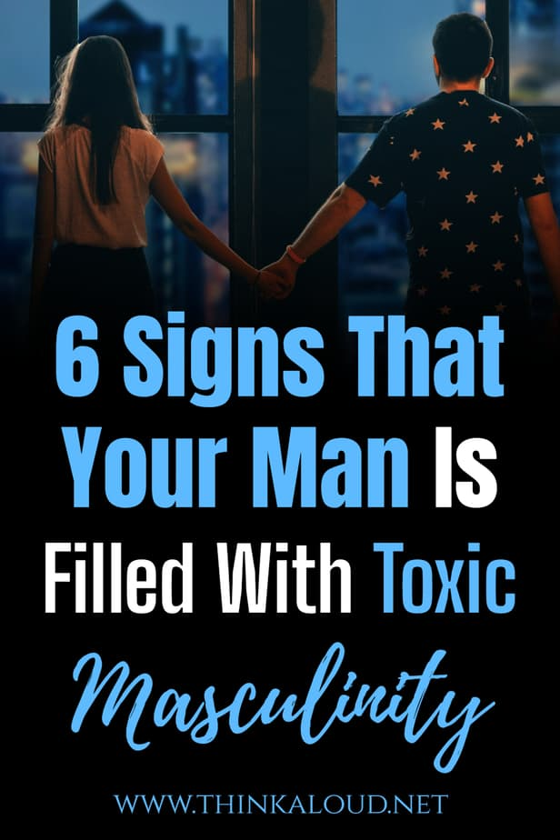 6 Signs That Your Man Is Filled With Toxic Masculinity