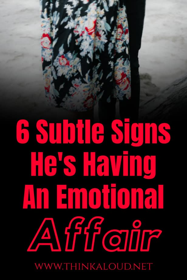 6 Subtle Signs He's Having An Emotional Affair
