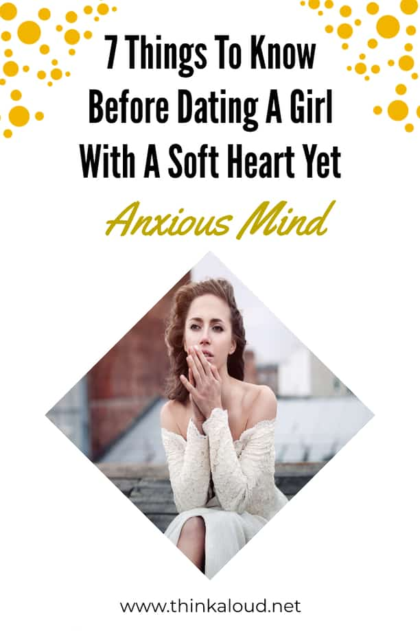 7 Things To Know Before Dating A Girl With A Soft Heart Yet Anxious Mind