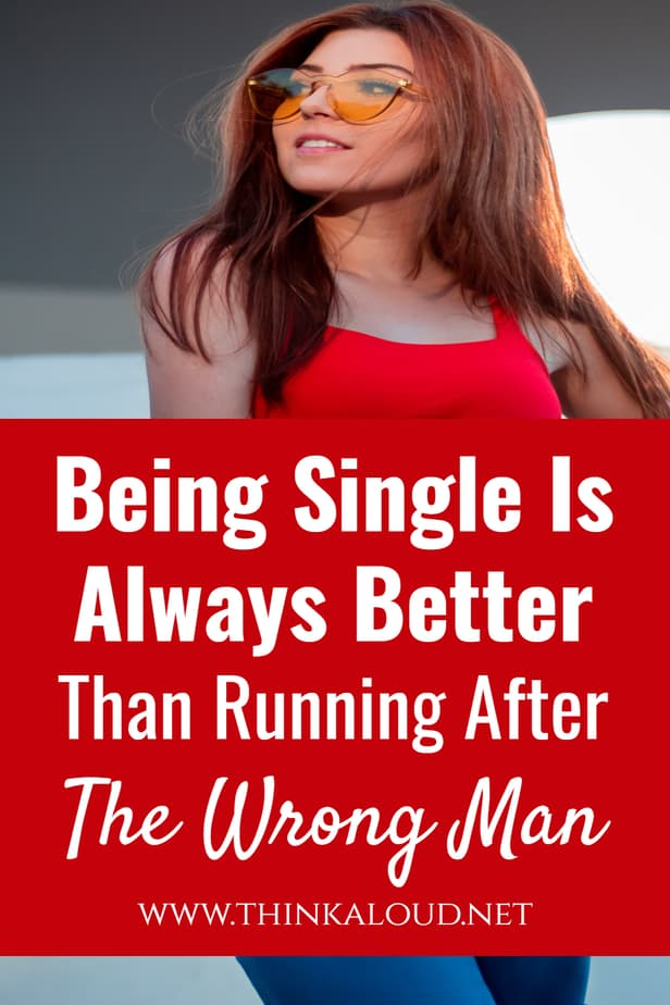 Being Single Is Always Better Than Running After The Wrong Man