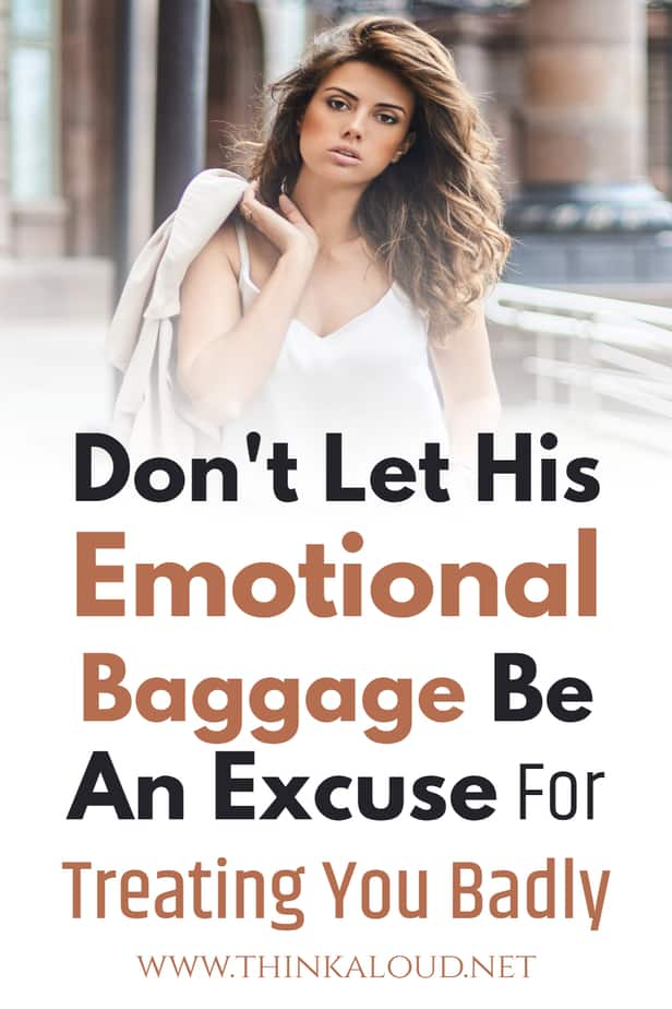Don't Let His Emotional Baggage Be An Excuse For Treating You Badly
