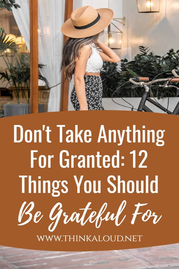 Don't Take Anything For Granted: 12 Things You Should Be Grateful For