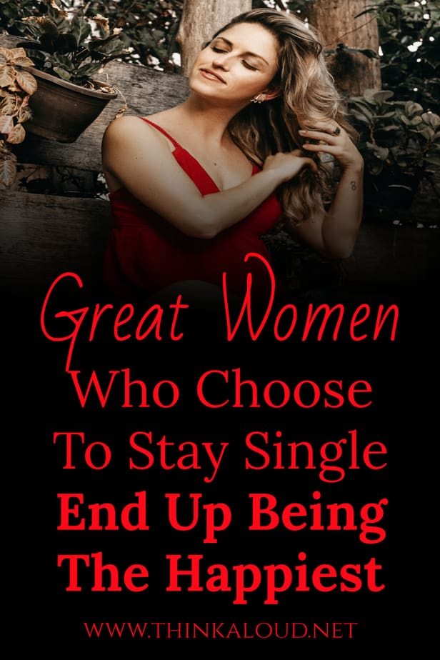 Great Women Who Choose To Stay Single End Up Being The Happiest
