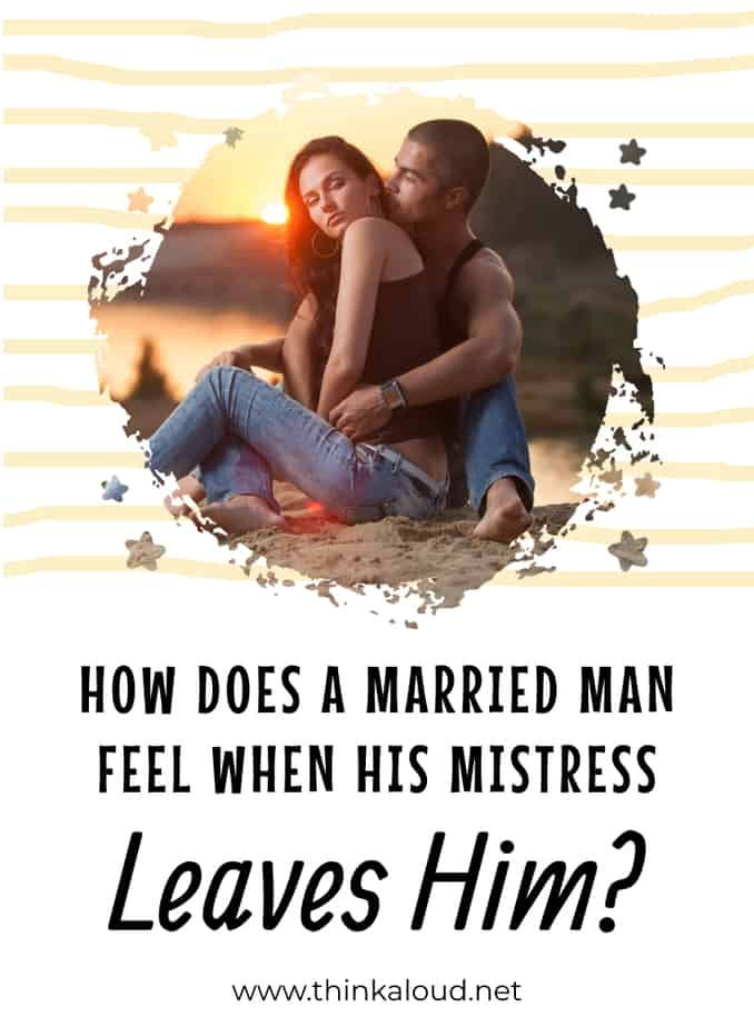 How Does A Married Man Feel When His Mistress Leaves Him?