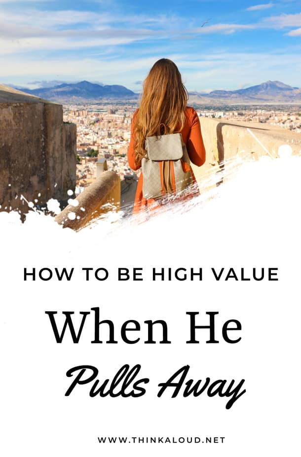 How To Be High Value When He Pulls Away