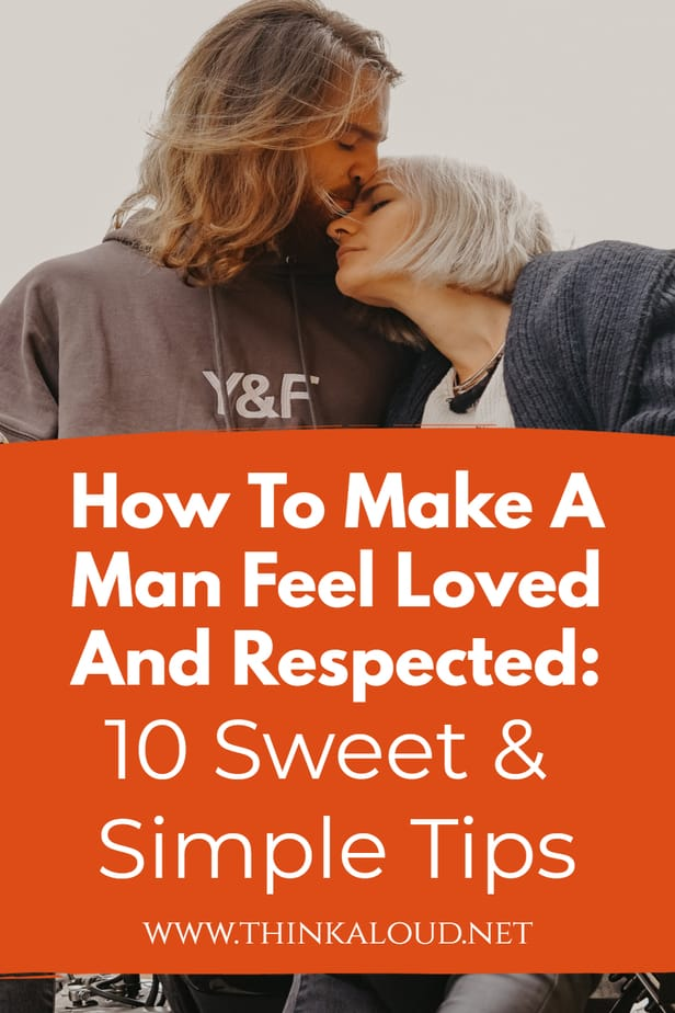 How To Make A Man Feel Loved And Respected: 10 Sweet & Simple Tips