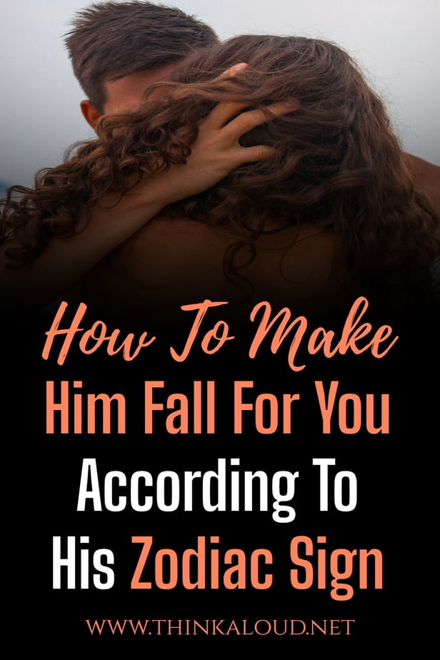 How To Make Him Fall For You According To His Zodiac Sign