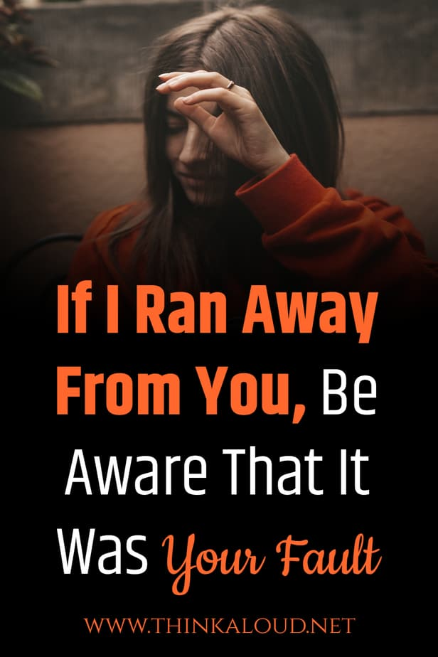 If I Ran Away From You, Be Aware That It Was Your Fault