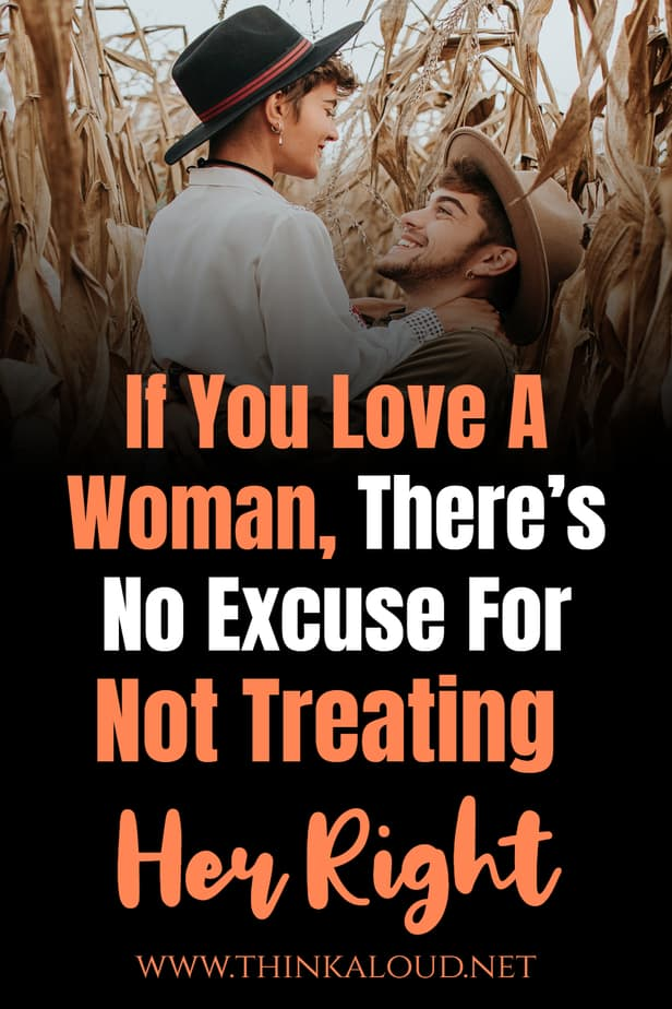 If You Love A Woman, There's No Excuse For Not Treating Her Right