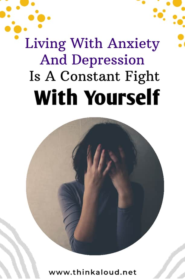 Living With Anxiety And Depression Is A Constant Fight With Yourself