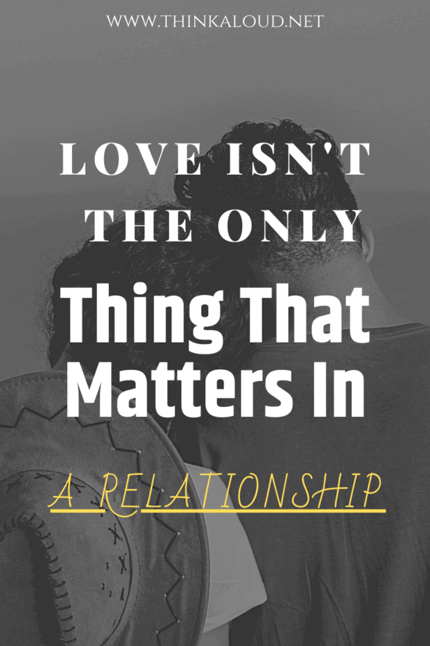 Love Isn't The Only Thing That Matters In A Relationship