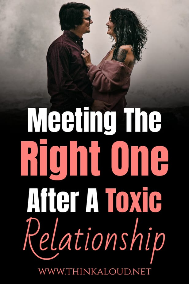 Meeting The Right One After A Toxic Relationship