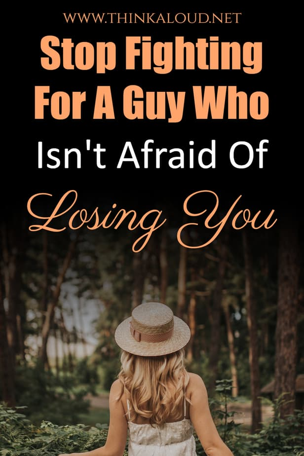 Stop Fighting For A Guy Who Isn't Afraid Of Losing You