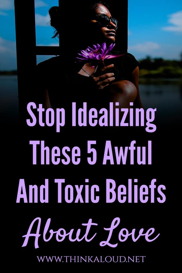 Stop Idealizing These 5 Awful And Toxic Beliefs About Love