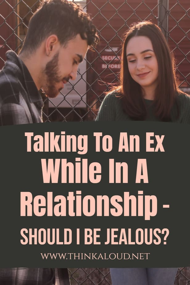 Talking To An Ex While In A Relationship - Should I Be Jealous?