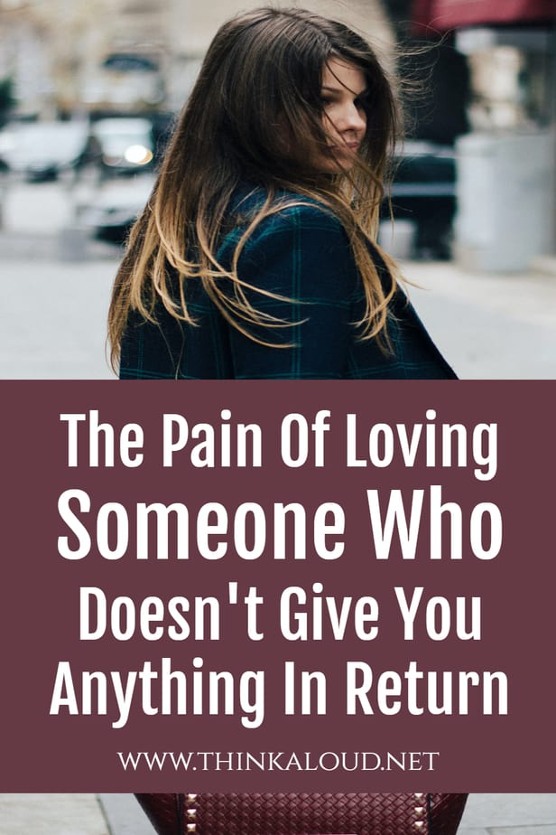 The Pain Of Loving Someone Who Doesn't Give You Anything In Return