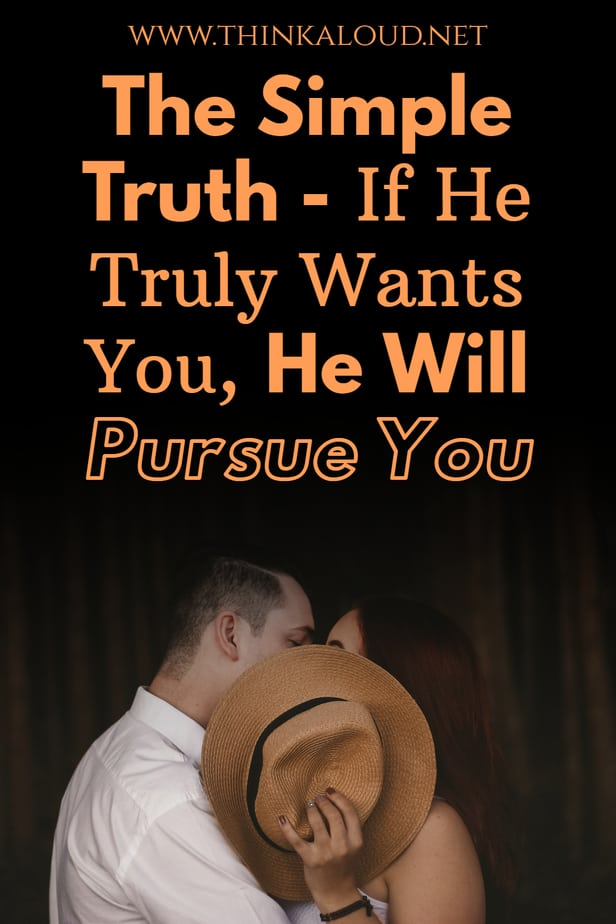 The Simple Truth - If He Truly Wants You, He Will Pursue You