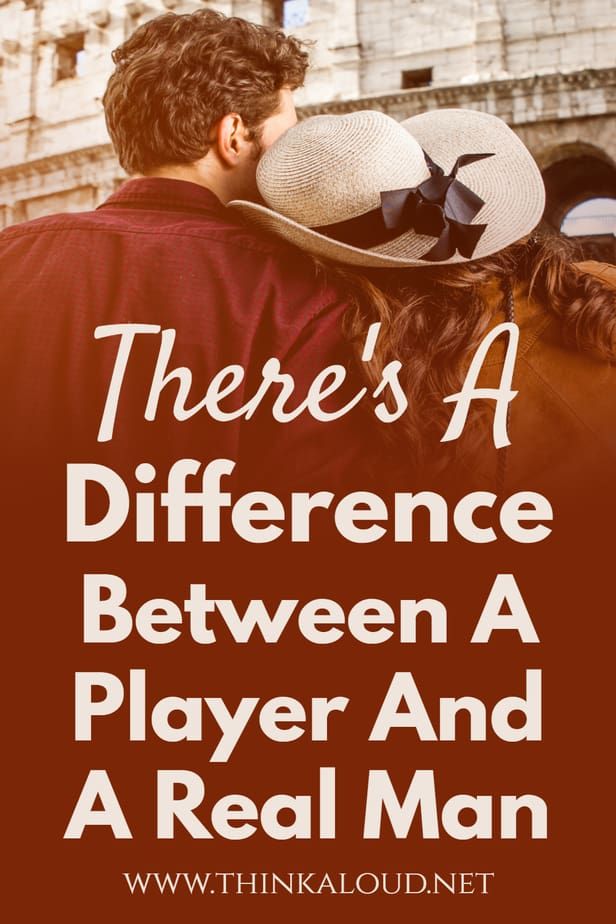 There's A Difference Between A Player And A Real Man