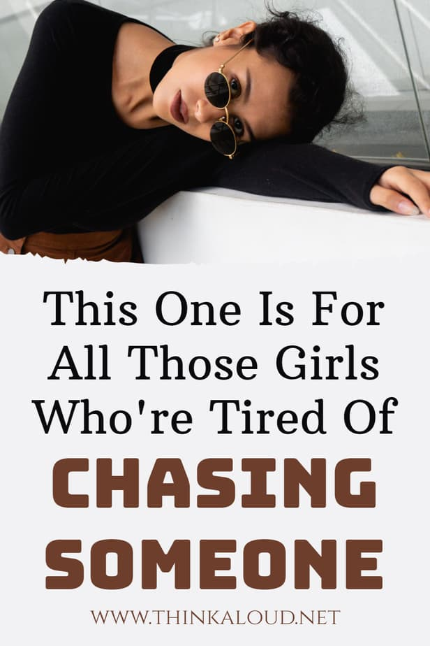 This One Is For All Those Girls Who're Tired Of Chasing Someone