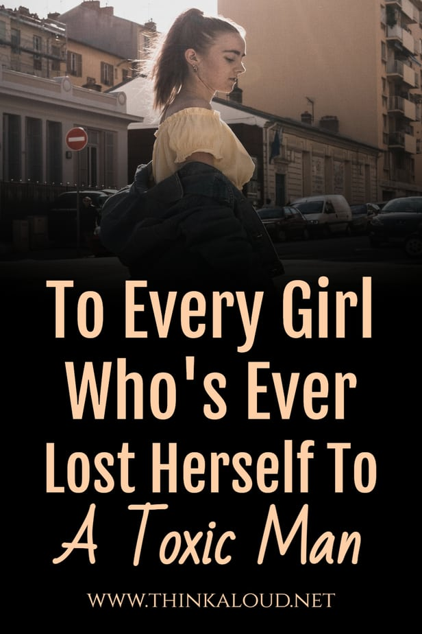 To Every Girl Who's Ever Lost Herself To A Toxic Man