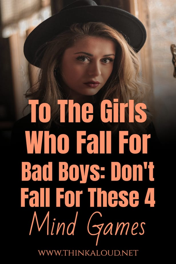 To The Girls Who Fall For Bad Boys: Don't Fall For These 4 Mind Games