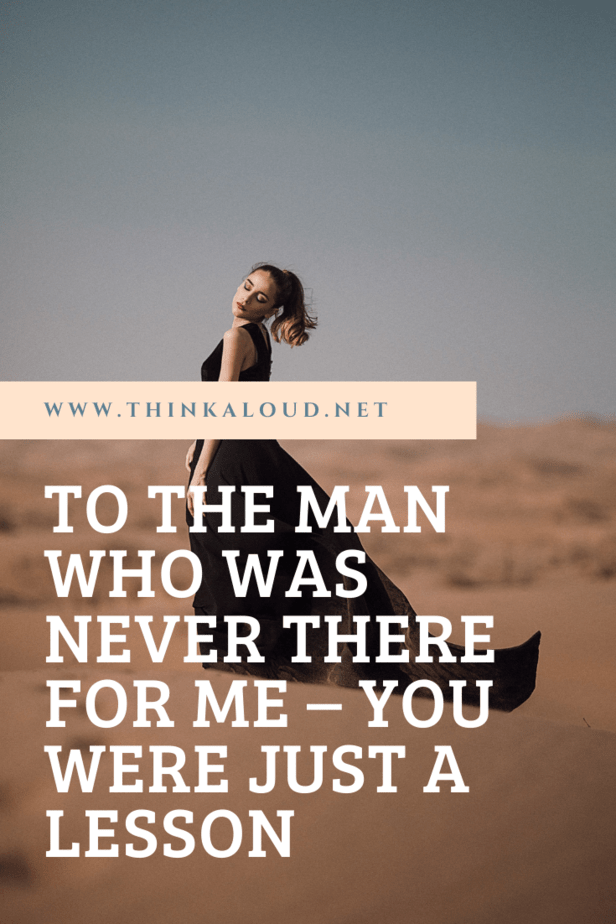 To The Man Who Was Never There For Me – You Were Just A Lesson