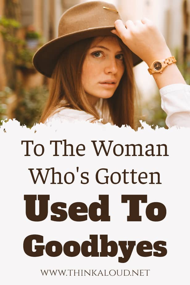 To The Woman Who's Gotten Used To Goodbyes