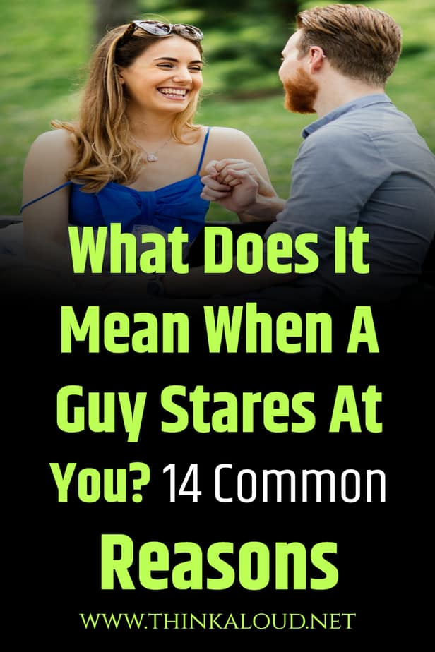 What Does It Mean When A Guy Stares At You? 14 Common Reasons
