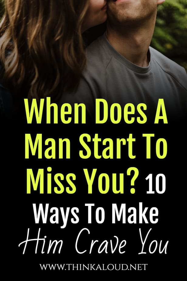 When Does A Man Start To Miss You? 10 Ways To Make Him Crave You