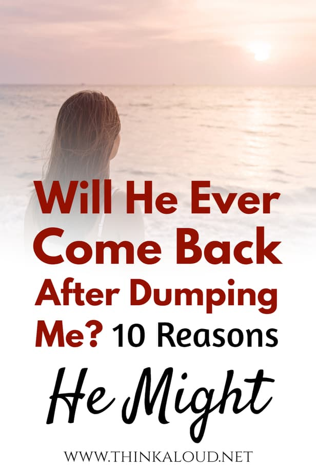 Will He Ever Come Back After Dumping Me? 10 Reasons He Might
