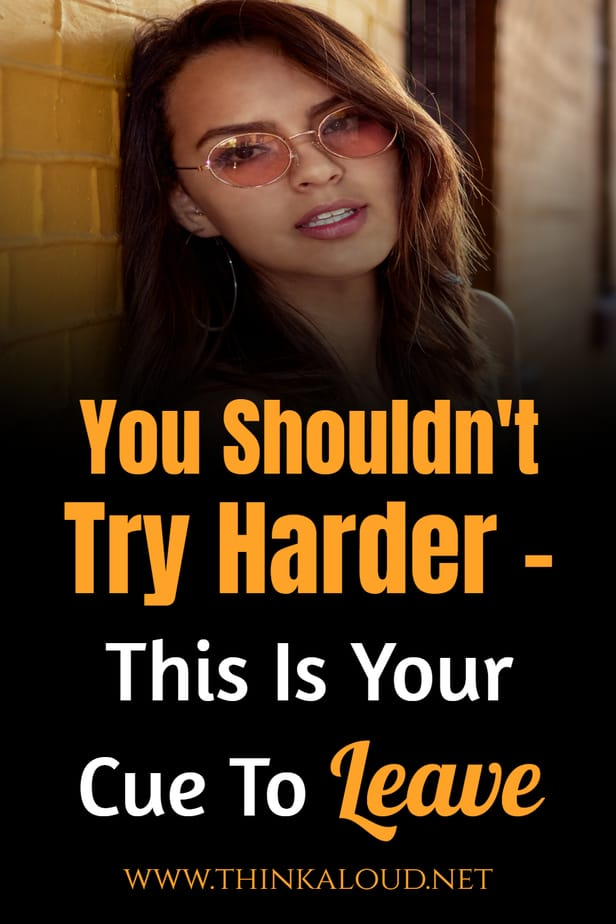 You Shouldn't Try Harder – This Is Your Cue To Leave