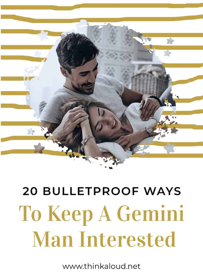 20 Bulletproof Ways To Keep A Gemini Man Interested