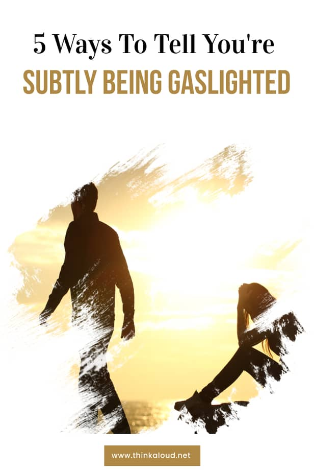 5 Ways To Tell You're Subtly Being Gaslighted