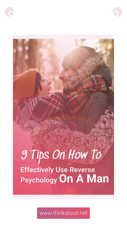 9 Tips On How To Effectively Use Reverse Psychology On A Man