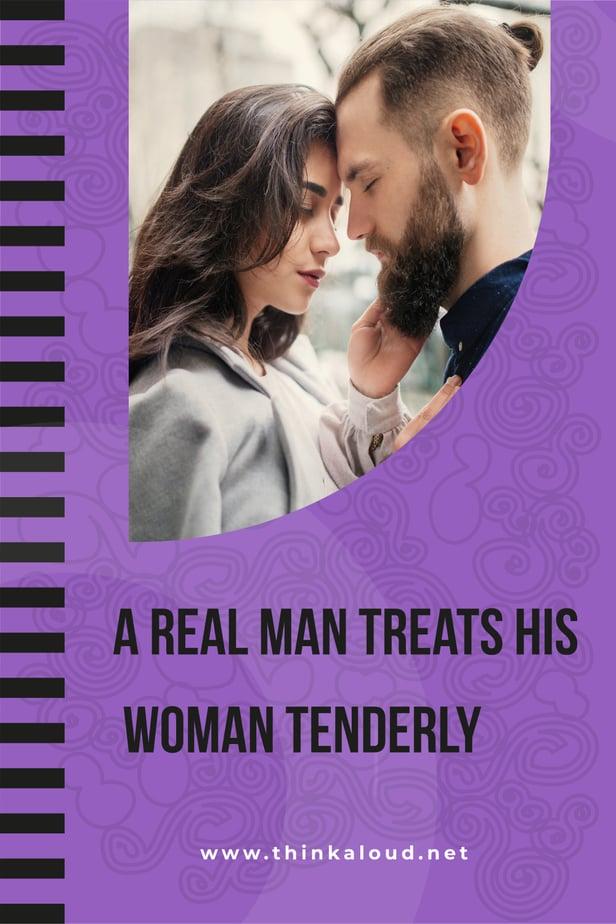 A Real Man Treats His Woman Tenderly