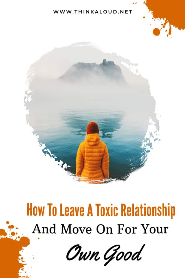 How To Leave A Toxic Relationship And Move On For Your Own Good