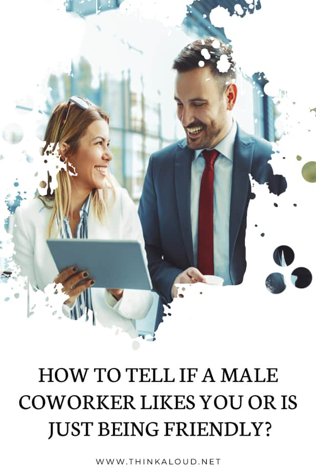 How To Tell If A Male Coworker Likes You Or Is Just Being Friendly?