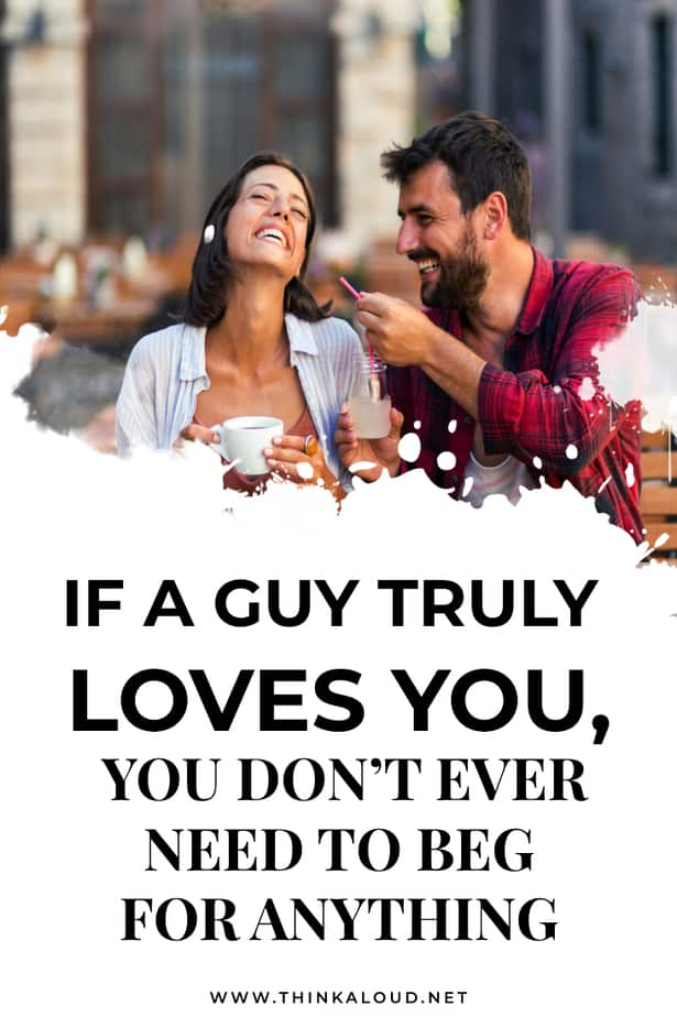 If A Guy Truly Loves You, You Don't Ever Need To Beg For Anything