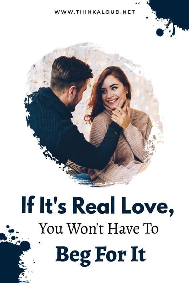 If It's Real Love, You Won't Have To Beg For It
