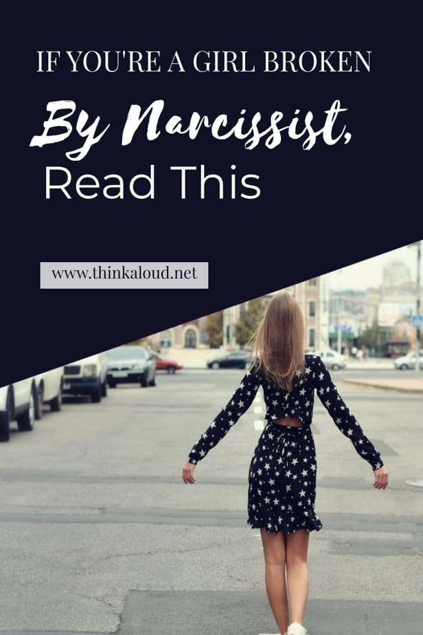 If You're A Girl Broken By Narcissist, Read This