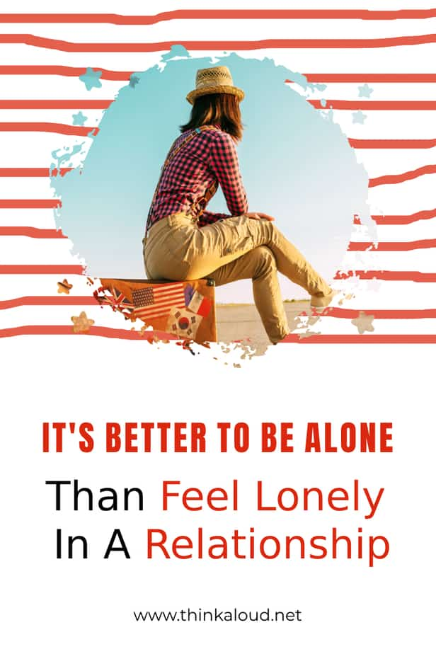 It's Better To Be Alone Than Feel Lonely In A Relationship