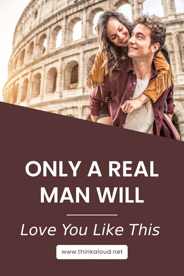 Only A Real Man Will Love You Like This